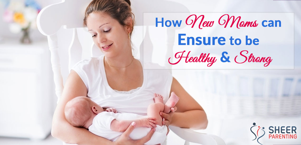 How New moms can ensure remain healthy and strong