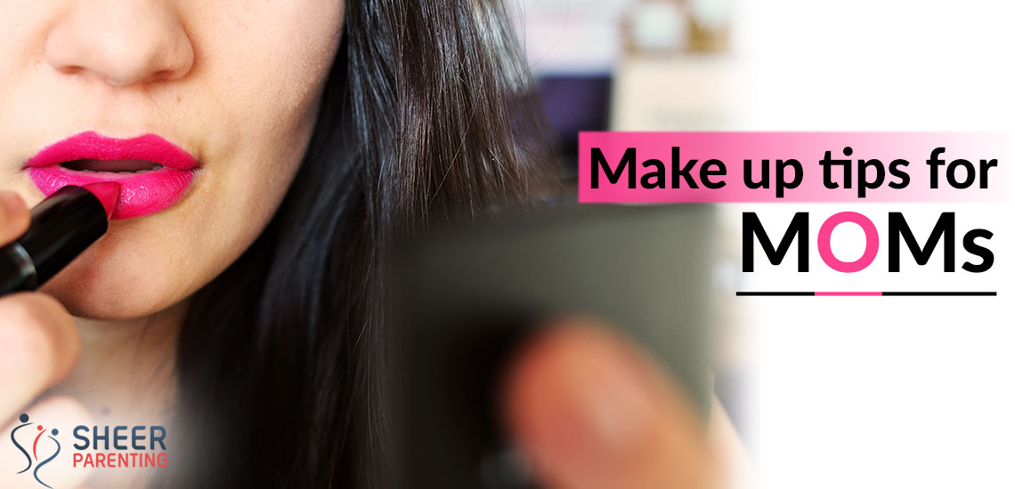 How to look fab with these Make Up Tips For Moms