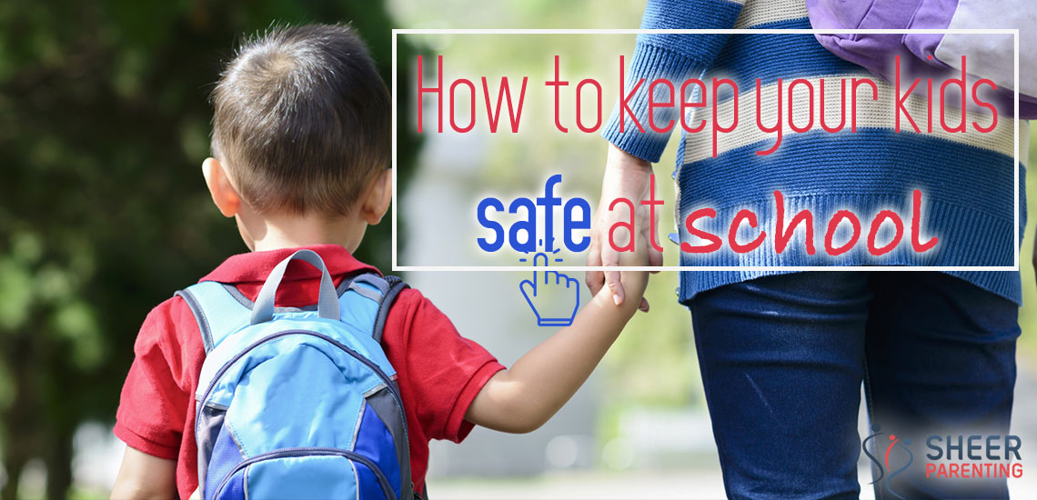 Here are the tips that can help you Keep Your child safe at school