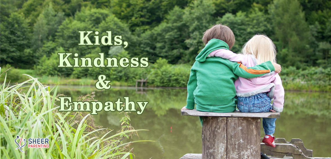 How can you induce Kindness and Empathy in your kid