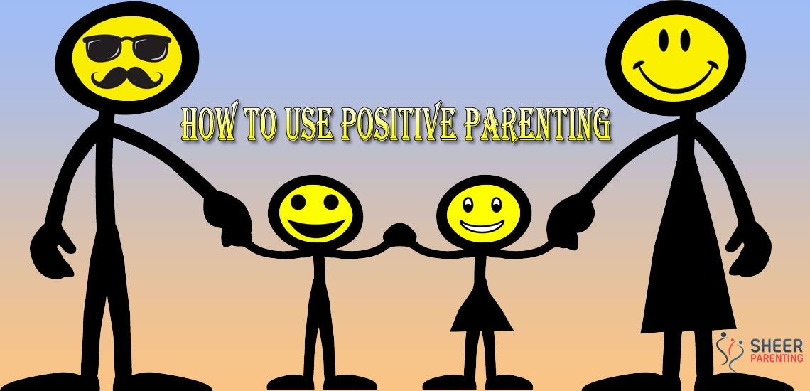 Ways to use Positive parenting